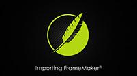 Importing FrameMaker