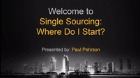 Single Sourcing: Where Do I Start?